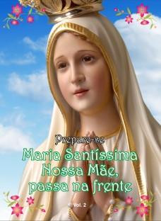 Novo Livro: Maria Santíssima Nossa Mãe, passa na frente, Volume 2
